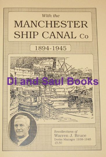 With the Manchester Ship Canal Company 1894-1945, Recollections of Warren J. Bruce